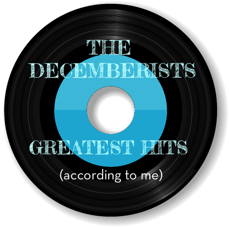 Greatest Hits According to Me: The Decemberists