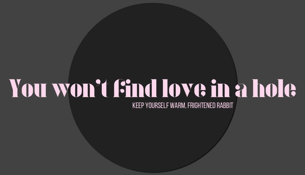 Pink text of you won't find love in a hole lyric from frightened rabbit's song keep yourself warm